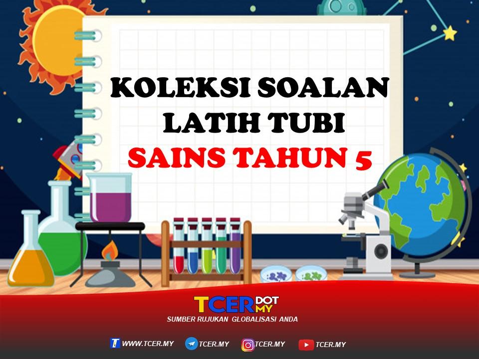 Koleksi Soalan Latih Tubi Sains Tahun 5 Tcer My