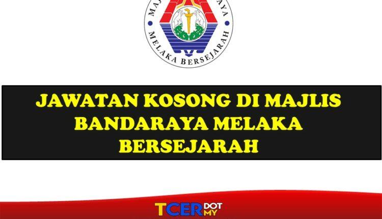 Jawatan Kosong Di Majlis Bandaraya Melaka Bersejarah - TCER.MY